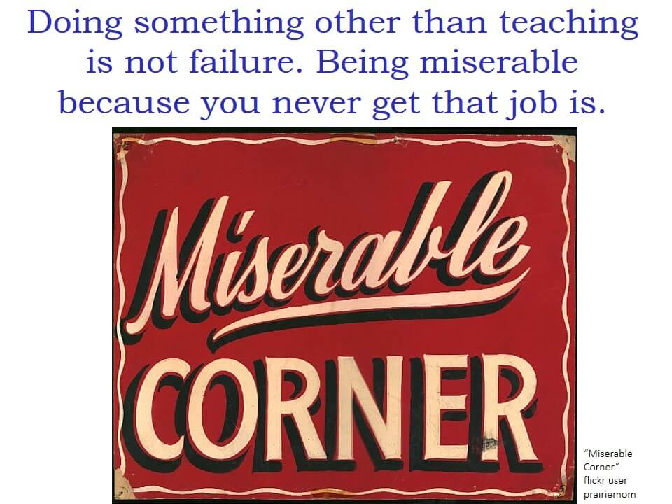 """Doing something other than teaching is not failure. Being miserable because you never get that job is."" and a photo of a sign that says ""Miserable Corner"""
